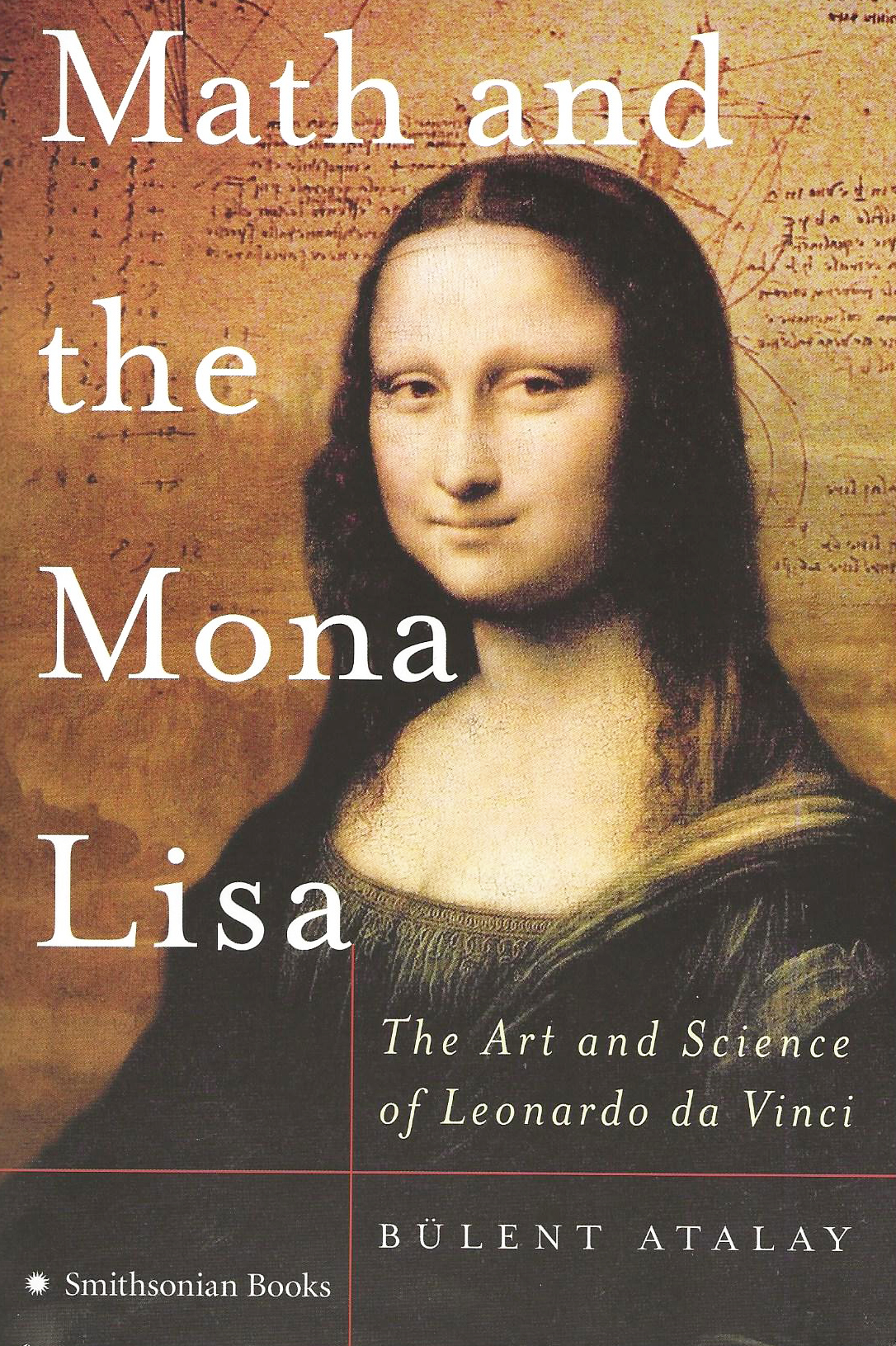 Cover, Atalay, Bulent. Math and the Mona Lisa: The Art and Science of Leonardo da Vinci. New York: HarperCollins, 2006.